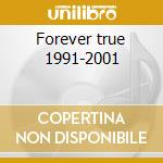 Forever true 1991-2001 cd musicale di Crisis Earth