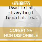 EVERYTHING I TOUCH FALLS TO PIECES cd musicale di DEAT TO FALL