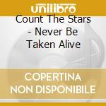 Never be taken alive cd musicale di Count the stars