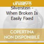When broken is easily fixed cd musicale di Silvertein