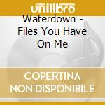 The files you have on me cd musicale di Waterdown