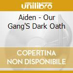 Aiden - Our Gang'S Dark Oath cd musicale di Aiden