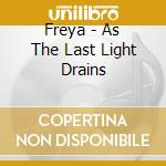 Freya - As The Last Light Drains cd musicale di Freya