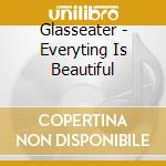 Everything is beautiful when... cd musicale di Glasseater