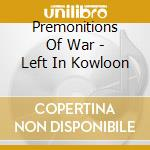 Premonitions Of War - Left In Kowloon cd musicale di PREMONITIONS OF WAR