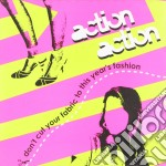 Don't cut your fabric to this year's fashion cd musicale di Action Action