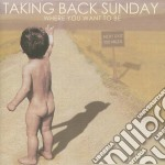WHERE YOU WANT TO BE cd musicale di TAKING BACK SUNDAY