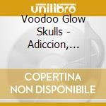 Voodoo Glow Skulls - Adiccion, Tradicion Y Revolucion cd musicale di Voodoo glow skull