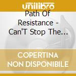Path Of Resistance - Can'T Stop The Truth cd musicale di Path of resistance