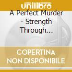 A Perfect Murder - Strength Through Vengeance cd musicale di A PERFECT MURDER