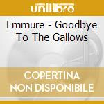 Emmure - Goodbye To The Gallows cd musicale di Emmure