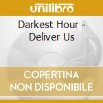Darkest Hour - Deliver Us cd musicale di DARKEST HOUR