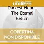 Darkest Hour - The Eternal Return cd musicale di Hour Darkest