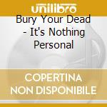 It's nothing personal cd musicale di BURY YOUR DEAD