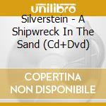 A shipwreck in the sand (deluxe cd+dvd) cd musicale di SILVERSTEIN