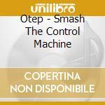 Otep - Smash The Control Machine cd musicale di Otep