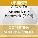 Homesick (special deluxe edition) cd musicale di A DAY TO REMEMBER