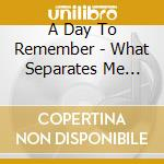 What separates me from you cd musicale di A DAY TO REMEMBER