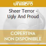 UGLY AND PROUD                            cd musicale di Terror Sheer