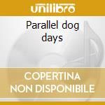 Parallel dog days cd musicale di Cynics Kitchen