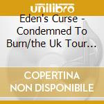 CONDEMNED TO BURN/THE UK TOUR COLLECTION  cd musicale di Curse Eden's