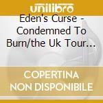Eden's Curse - Condemned To Burn/the Uk Tour Collection cd musicale di Curse Eden's