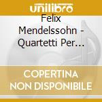 QUARTETTI PER ARCHI (INTEGRALE), VOL.2:   cd musicale di Felix Mendelssohn
