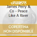 Peace like a river cd musicale di James perry & co