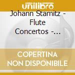 Stamitz Johann - Flute Concertos - Concerti Per Flauto cd musicale di Johann Stamitz