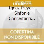 SINFONIE CONCERTANTI BENTON 112, 114 , C  cd musicale di Ignace Pleyel