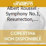 SINFONIA N.1, R'SURRECTION, LE MARCHAND   cd musicale di Albert Roussel