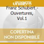 Schubert Franz - Ouvertures, Vol.1 cd musicale di Franz Schubert