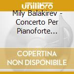CONCERTI PER PIANO NN.1 AND 2             cd musicale di BALAKIREV MILY ALEXE