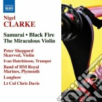 Nigel Clarke  - Samurai, Black Fire, The Miraculous Violin cd musicale di Nigel Clarke