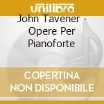 Piano music 08 cd musicale di TAVENER SIR JOHN