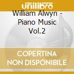 Opere per pianoforte (integrale), vol.2 cd musicale di William Alwyn
