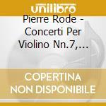 CONCERTI PER VIOLINO NN.7, 10, 13         cd musicale di Pierre Rode
