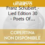 Schubert Franz - Lied Edition 30 - Poets Of Sensibility,vol.6 cd musicale di Franz Schubert