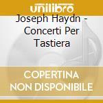 Haydn Franz Joseph - Concerti Per Tastiera cd musicale di Joseph Haydn