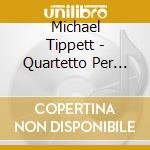 QUARTETTO PER ARCHI, VOL.2: NN.2 E 5      cd musicale di Michael Tippett