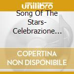 SONG OF THE STARS- CELEBRAZIONE DELLA MU  cd musicale