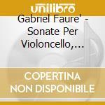 SONATE PER VIOLONCELLO, SICILIENNE, ELEG  cd musicale di Gabriel Faure'