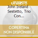 SEXTET, CLARINET TRIO                     cd musicale di John Ireland