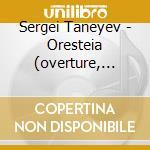 ORESTEIA (OVERTURE, ENTR'ACTE OP.6), II   cd musicale di TANEYEV SERGEY IVANI