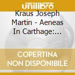 AENEAS IN CARTHAGE: OUVERTURES, INTER. D  cd musicale di Kraus joseph martin