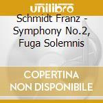 SINFONIA N.2, FUGA SOLEMNIS               cd musicale di Franz Schmidt