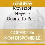 QUARTETTO PER ARCHI N.5, N.6, N.8         cd musicale di Krzysztof Meyer