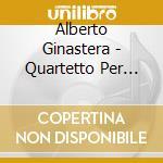 QUARTETTOPER ARCHI N.1, N.3               cd musicale di Alberto Ginastera