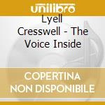 Cresswell Lyell - The Voice Inside cd musicale di Lyell Cresswell