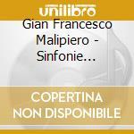 SINFONIE (INTEGRALE), VOL.4: SINFONIA N.  cd musicale di MALIPIERO GIAN FRANC